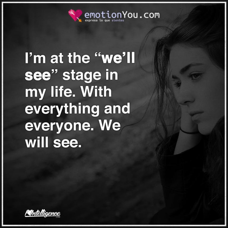I'm at the «we'll see» stage in my life