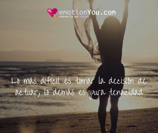 Lo más difícil es tomar la decisión de actuar