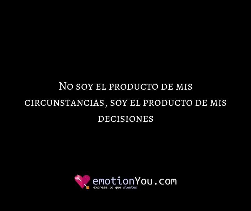 No soy el producto de mis circunstancias